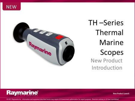TH –Series Thermal Marine Scopes New Product Introduction NEW.