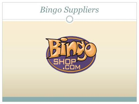 Bingo Suppliers. The most comprehensive on-line source for Bingo merchandise and equipment. Launched in 1999, the BingoShop's inventory and customer base.