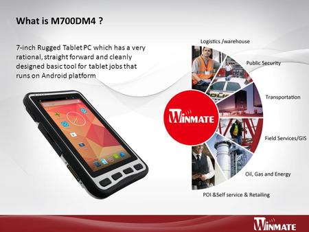 What is M700DM4 ? 7-inch Rugged Tablet PC which has a very rational, straight forward and cleanly designed basic tool for tablet jobs that runs on Android.