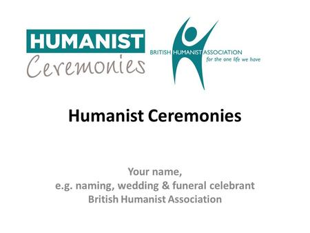 Your name, e.g. naming, wedding & funeral celebrant British Humanist Association Humanist Ceremonies.