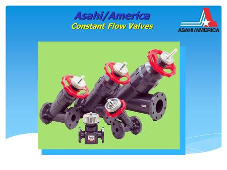 "Asahi/America Constant Flow Valves. Spring Orifice Plug Spring Orifice Plug 1/2"",3/4"" 1"",2"",3"",4"" Asahi/America Constant Flow Valves In Line Type Y Type."