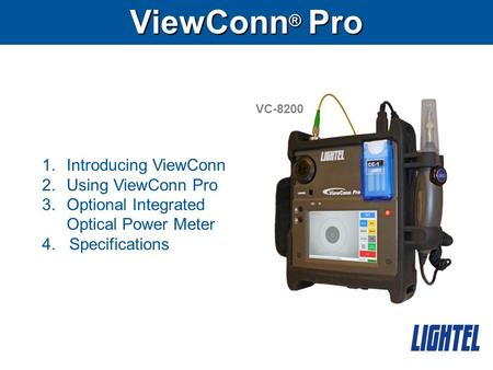ViewConn ® Pro VC-8200 1.Introducing ViewConn 2.Using ViewConn Pro 3.Optional Integrated Optical Power Meter 4. Specifications.
