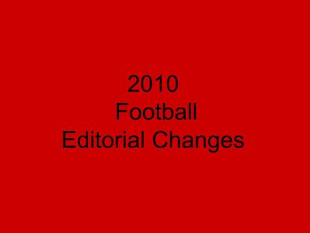 2010 Football Editorial Changes. Field Markings in Nine-, Eight- and Six- Player Rule Differences Adjusted.