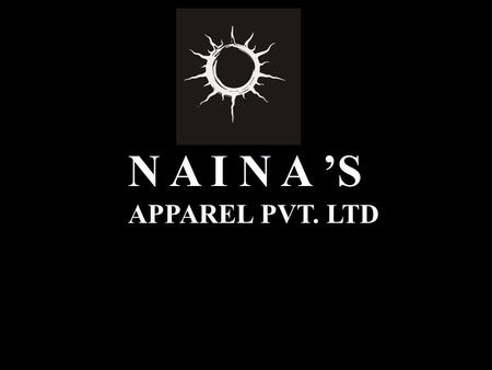 N A I N A 'S APPAREL PVT. LTD. N A I N A 'S Style No. : NAS – 001 Description : All over Embroidered dress Fabric quality : Silk georgette.
