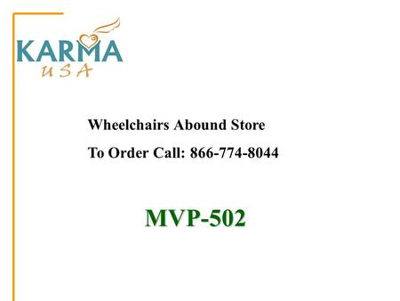 MVP-502 MVP-502 Wheelchairs Abound Store To Order Call: 866-774-8044.