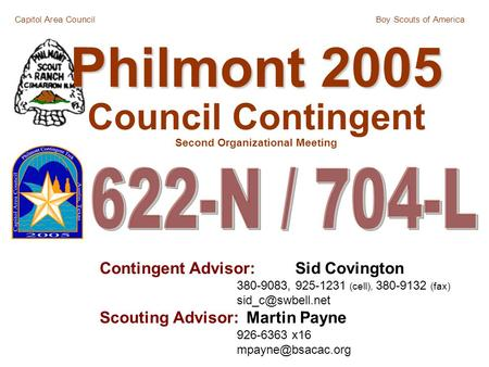 Capitol Area CouncilBoy Scouts of America Philmont 2005 Philmont 2005 Council Contingent Second Organizational Meeting Contingent Advisor:Sid Covington.
