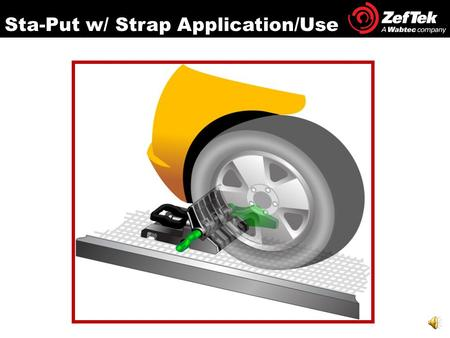 Sta-Put w/ Strap Application/Use Remove the Sta-Put™ device from the side screen Lateral Restraint Application: STEP 1 Chock Release Handle (Red or Green)