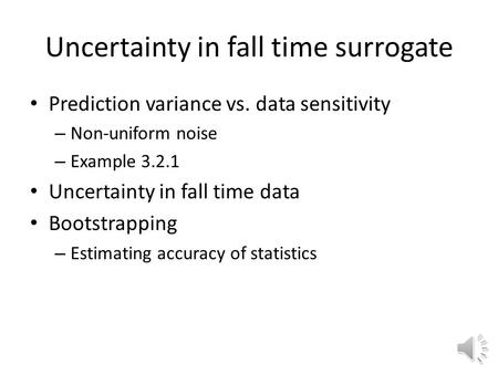 Uncertainty in fall time surrogate Prediction variance vs. data sensitivity – Non-uniform noise – Example 3.2.1 Uncertainty in fall time data Bootstrapping.