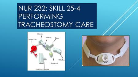 NUR 232: SKILL 25-4 PERFORMING TRACHEOSTOMY CARE