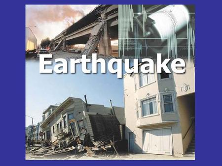 EARTHQUAKE In terms of earth movements we live in one of the most active areas on earth. Earthquakes are one of the results of earth.