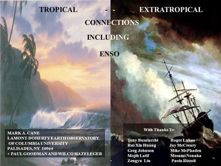 TROPICAL -- EXTRATROPICAL CONNECTIONS INCLUDING MARK A. CANE LAMONT-DOHERTY EARTH OBSERVATORY OF COLUMBIA UNIVERSITY PALISADES, NY 10964 + PAUL GOODMAN.