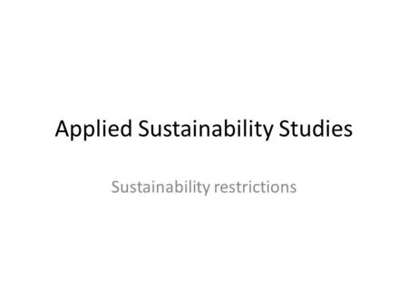 Applied Sustainability Studies Sustainability restrictions.