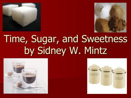 Time, Sugar, and Sweetness by Sidney W. Mintz