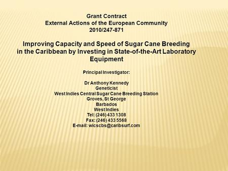 Grant Contract External Actions of the European Community 2010/247-871 Improving Capacity and Speed of Sugar Cane Breeding in the Caribbean by Investing.