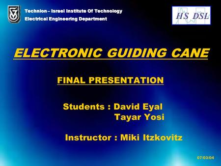 ELECTRONIC GUIDING CANE FINAL PRESENTATION Students : David Eyal Tayar Yosi Instructor : Miki Itzkovitz Technion – Israel Institute Of Technology Electrical.