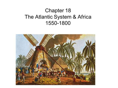 Chapter 18 The Atlantic System & Africa