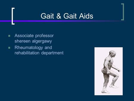Gait & Gait Aids Associate professor shereen algergawy Rheumatology and rehabilitation department.