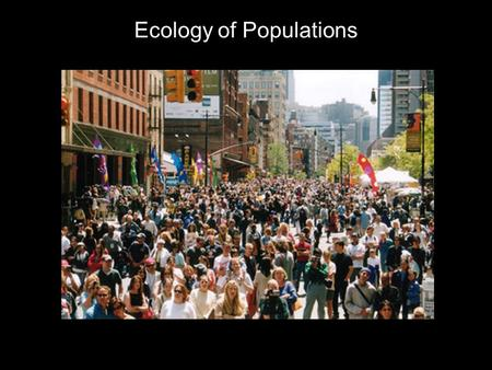 "Ecology of Populations. What is Ecology? ""Ecology"" the study of the interactions of organisms w/ its environment."