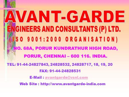 NO. 68A, PORUR KUNDRATHUR HIGH ROAD, PORUR, CHENNAI – 600 116. INDIA. TEL: 91-44-24827843, 24828532, 24828717, 18, 19, 20 FAX: 91-44-24828531 E-Mail :