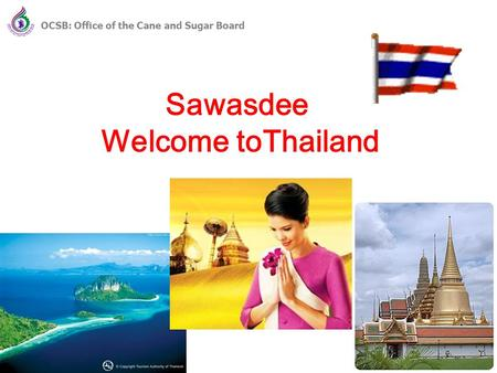 1 Sawasdee Welcome toThailand 1 OCSB: Office of the Cane and Sugar Board.