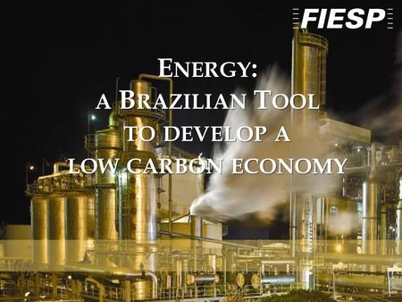 1 E NERGY : A B RAZILIAN T OOL TO DEVELOP A LOW CARBON ECONOMY.