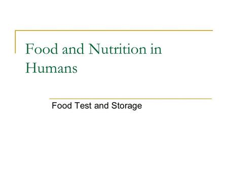 Food and Nutrition in Humans Food Test and Storage.