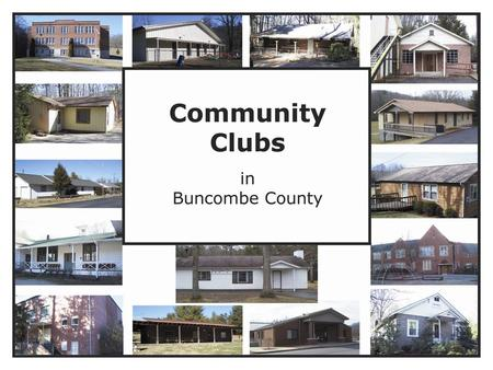 References for data Community Club Members Buncombe County GIS Dept. Buncombe County Tax Dept. N.C. Cooperative Extension.