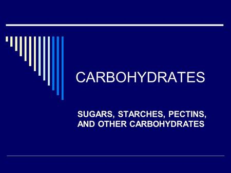 CARBOHYDRATES SUGARS, STARCHES, PECTINS, AND OTHER CARBOHYDRATES.