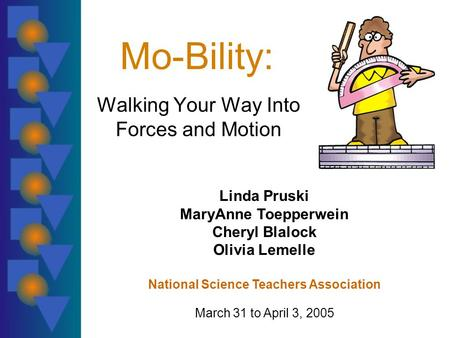 Mo-Bility: Walking Your Way Into Forces and Motion Linda Pruski MaryAnne Toepperwein Cheryl Blalock Olivia Lemelle National Science Teachers Association.