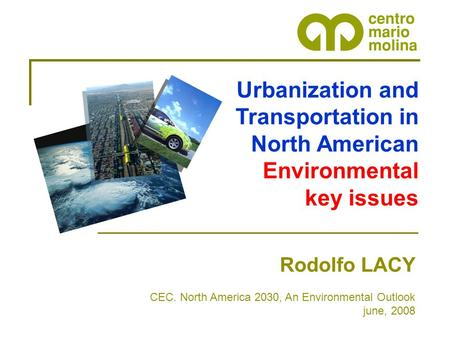 Urbanization and Transportation in North American Environmental key issues Rodolfo LACY CEC. North America 2030, An Environmental Outlook june, 2008.