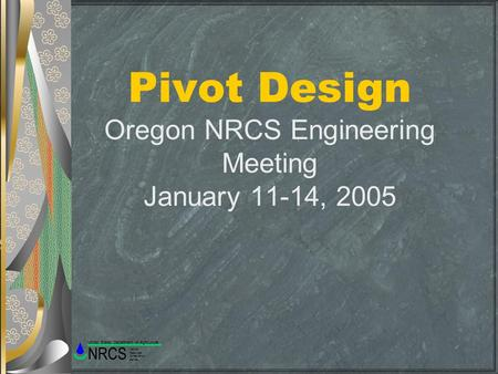 Pivot Design Oregon NRCS Engineering Meeting January 11-14, 2005