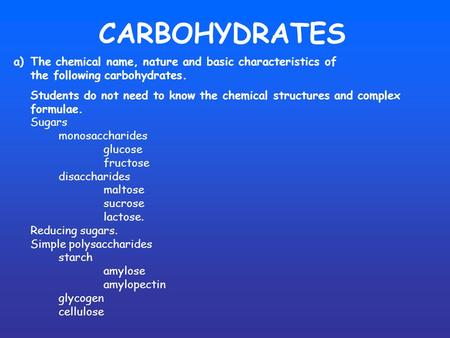 CARBOHYDRATES a)The chemical name, nature and basic characteristics of the following carbohydrates. Students do not need to know the chemical structures.