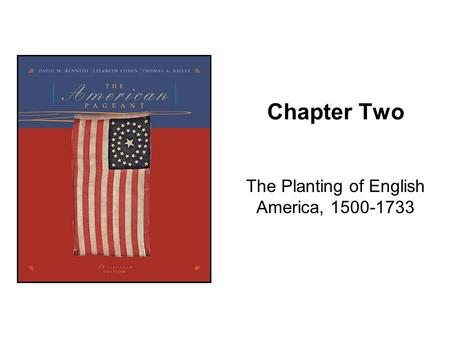 Chapter Two The Planting of English America, 1500-1733.
