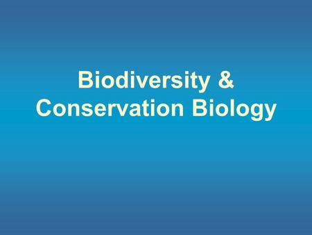 Biodiversity & Conservation Biology Global biodiversity is threatened by the extinction of more & more species l Biodiversity is a measure of the number.