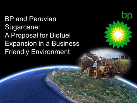 SOURCE: GOOGLE MAPS BP and Peruvian Sugarcane: A Proposal for Biofuel Expansion in a Business Friendly Environment.