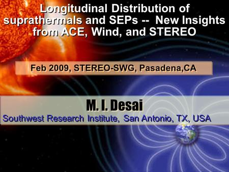 M. I. Desai Longitudinal Distribution of suprathermals and SEPs -- New Insights from ACE, Wind, and STEREO Southwest Research Institute, San Antonio, TX,