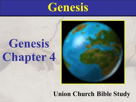 Genesis Union Church Bible Study Genesis Chapter 4.