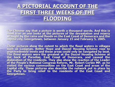 A PICTORIAL ACCOUNT OF THE FIRST THREE WEEKS OF THE FLOODING The Chinese say that a picture is worth a thousand words. And this is most true as one looks.