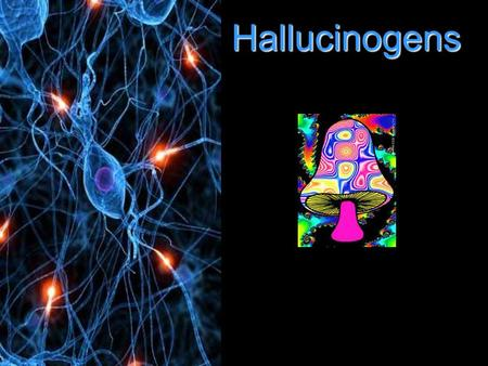 Hallucinogens. What is a Hallucinogen Hallucinogens are psychedelic drugs, meaning they alter your perception of the world, your emotions, and your brain.