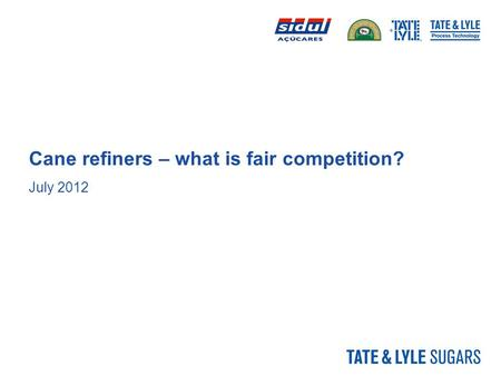 Cane refiners – what is fair competition? July 2012.