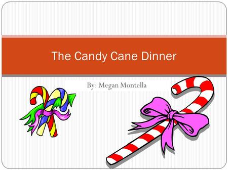 By: Megan Montella The Candy Cane Dinner. My Tradition One tradition I have every year is going to the candy cane dinner at the Brookhaven firehouse.