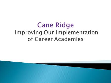  Cane Ridge High School – ◦ Is a new school with rapidly changing needs as it adds its first senior class ◦ Has a new Executive Principal and has new.