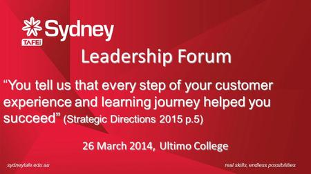 Sydneytafe.edu.aureal skills, endless possibilities Leadership Forum You tell us that every step of your customer experience and learning journey helped.