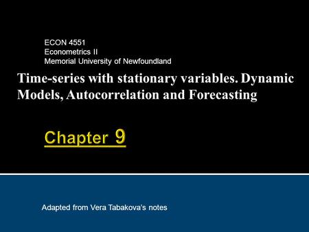 Time-series with stationary variables. Dynamic Models, Autocorrelation and Forecasting Adapted from Vera Tabakova's notes ECON 4551 Econometrics II Memorial.