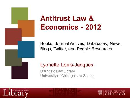 Antitrust Law & Economics - 2012 Books, Journal Articles, Databases, News, Blogs, Twitter, and People Resources Lyonette Louis-Jacques D'Angelo Law Library.