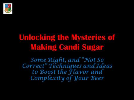 "Unlocking the Mysteries of Making Candi Sugar Some Right, and ""Not So Correct"" Techniques and Ideas to Boost the Flavor and Complexity of Your Beer."
