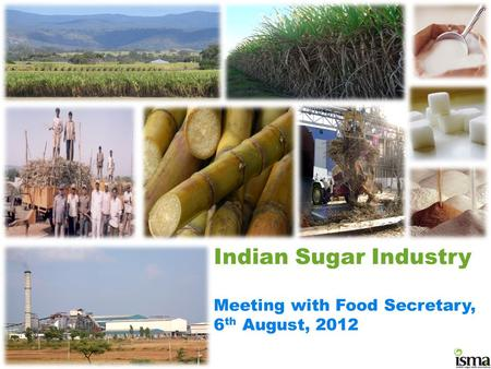 Indian Sugar Industry Meeting with Food Secretary, 6 th August, 2012.