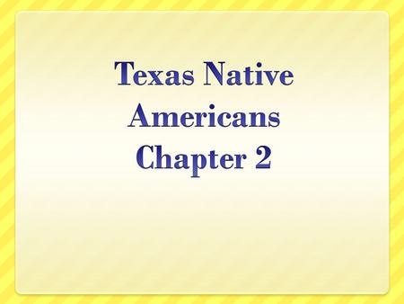 Texas Native Americans Chapter 2