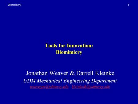 1Biomimicry Tools for Innovation: Biomimicry Jonathan Weaver & Darrell Kleinke UDM Mechanical Engineering Department