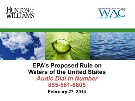 EPA's Proposed Rule on Waters of the United States Audio Dial in Number 855-581-6805 February 27, 2014.